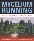 Mycelium Running – Can Mushrooms save the world?